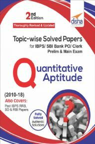 Topicwise Solved Papers For IBPS/ SBI Bank PO/ Clerk Prelim & Main Exam (2010-18) Quantitative Aptitude