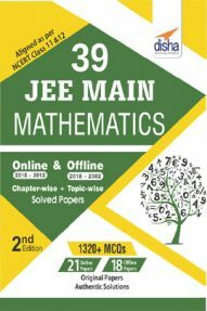 39 JEE Main Mathematics Online (2018-2012) & Offline (2018-2002) Chapterwise & Topicwise Solved Papers