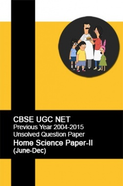 CBSE UGC NET Previous Year 2004-2015 Unsolved Question Paper Home Science Paper-II(June-Dec)