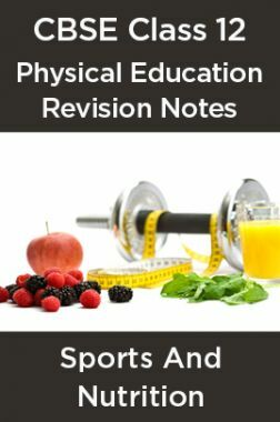 CBSE Class 12 Physical Education Revision Notes Sports And Nutrition