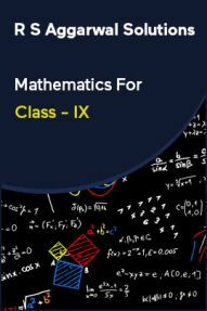R S Aggarwal Solutions Mathematics For Class - IX