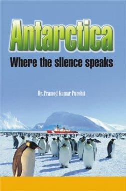 ANTARCTICA Where the silence speaks By Dr. Pramod Kumar Purohit