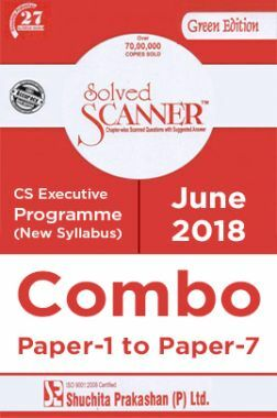Shuchita Prakashan Solved Scanner CS Executive Programme (New Syllabus) Combo Of Paper-1 To Paper-7 (June-2018)