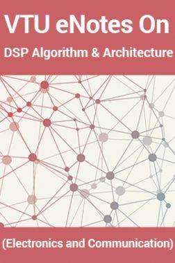 VTUeNotes OnDSP Algorithm & Architecture(Electronics and Communication)