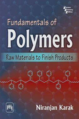 Fundamentals Of Polymers : Raw Materials To Finish Products