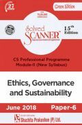 Shuchita Prakashan Solved Scanner CS Professional Programme Module-II Ethics, Governance And Sustainability Paper-6 (New Syllabus) For June 2018 Exam