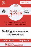 Shuchita Prakashan Solved Scanner CS Professional Programme Module-III Drafting, Appearances And Pleadings Paper-8 (New Syllabus) For June 2018 Exam
