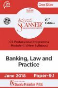 Shuchita Prakashan Solved Scanner CS Professional Programme Module-III Banking Law And Practice Paper-9.1 (New Syllabus) For June 2018 Exam