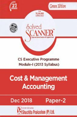 Shuchita Prakashan Solved Scanner CS Executive Programme Module-I Cost And Management Accounting Paper-2 (2013 Syllabus) For Dec 2018 Exam