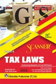 Shuchita Prakashan Scanner CS Executive Programme Module - I (2017 Syllabus) Paper -4 Tax Laws For June 2019 Exam