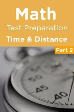 Math Test Preparation Problems on Time Distance Part 2