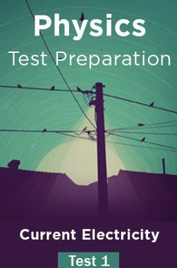 Physics Test Preparations On Current Electricity Part 1