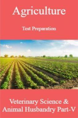 Agriculture Test Preparation For Veterinary Science & Animal Husbandry Part-V