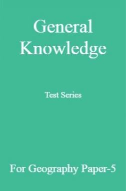 General Knowledge Test Series For Geography Paper-5