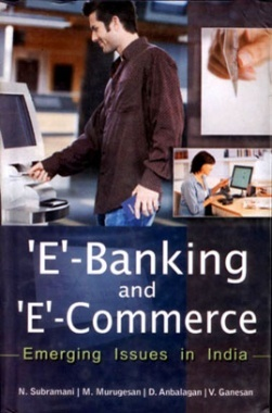 E-Banking and E-Commerce: Emerging Issues in India