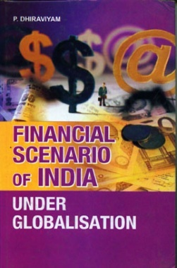 Financial Scenario of India Under Globalisation By P Dhiraviyam