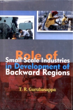 Role of Small Scale Industries in Development of Backward Regions