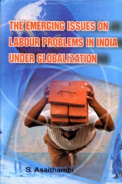The Emerging Issues on Labour Problems in India Under Globalization