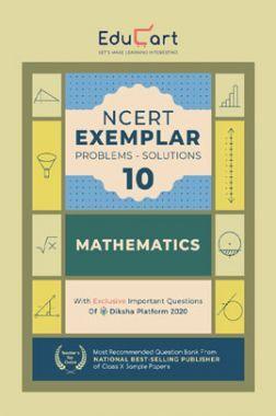 Educart NCERT Exemplar Problem-Solutions For Class - X Mathematics (For March 2021 Exam)