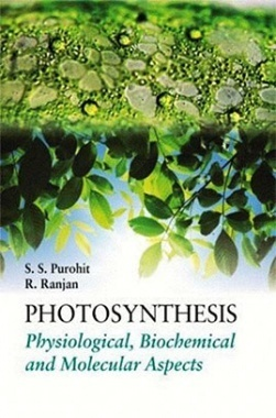 Photosynthesis : Physiological, Biochemical And Molecular Aspects