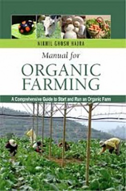 Manual for Organic Farming: A Comprehensive Guide To Start And Run An Organic Farm