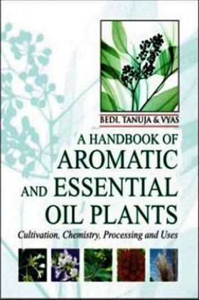 A Handbook of Aromatic and Essential Oil Plants: Cultivation, Chemistry, Processing and Uses