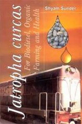 Jatropha curcus for Biodiesel, Organic Farming and Health (2nd Ed.)