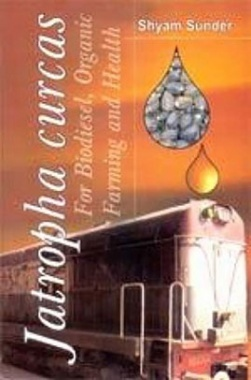 Jatropha curcus for Biodiesel, Organic Farming and Health (2nd Ed.)