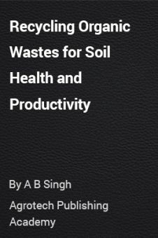 Recycling Organic Wastes for Soil Health and Productivity