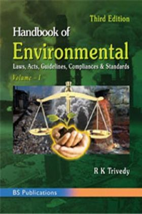 Handbook Of Environmental Laws, Acts, Guidelines, Compliances And Standards Vol - I & II