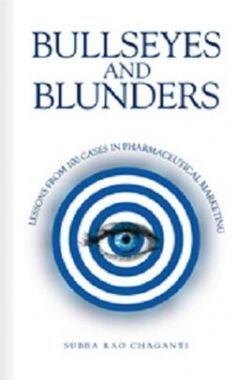 Bullseyes And Blunders Lessons From 100 Cases In Pharmaceutical Marketing