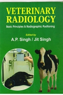 Veterinary Radiology : Basic Principles & Radiographic Positioning