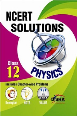 Download NCERT Solutions with Exemplar/ HOTS/ Value based Questions Class  12 Physics (3rd Edition) by Disha Publication PDF Online