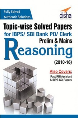 Topic-wise Solved Papers For IBPS/ SBI Bank PO/ Clerk Prelim And Mains Reasoning (2010-16)