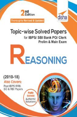 Topicwise Solved Papers For IBPS/ SBI Bank PO/ Clerk Prelim & Main Exam (2010-18) Reasoning