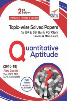 Topicwise Solved Papers For IBPS/ SBI Bank PO/ Clerk Prelim & Main Exam (2010-18) Quantitative Aptitude