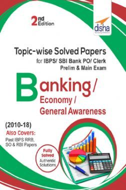 Topicwise Solved Papers For IBPS/ SBI Bank PO/ Clerk Prelim & Main Exam (2010-18) Banking/ Economy/ General Awareness