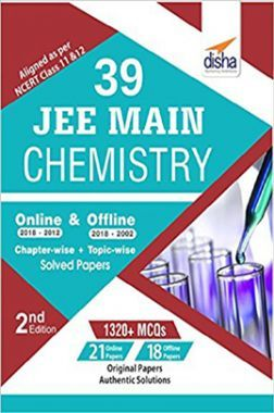 39 JEE Main Chemistry Online (2018-2012) & Offline (2018-2002) Chapterwise & Topicwise Solved Papers