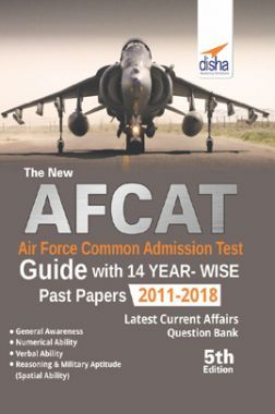 The New AFCAT Air Force Common Admission Test Guide With 14 Yearwise Past Papers (2011 - 2018)