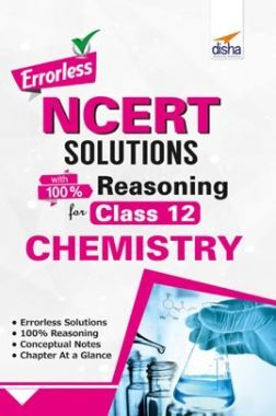 Errorless NCERT Solutions With Reasoning For Class 12 Chemistry