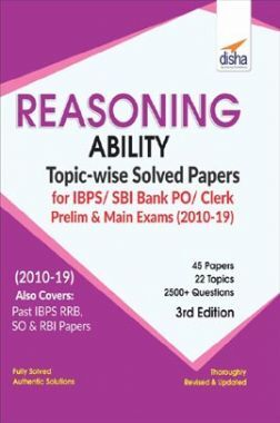 Reasoning Ability Topicwise Solved Papers For IBPS/ SBI Bank PO/ Clerk Prelim & Main Exam (2010-19) 3rd Edition