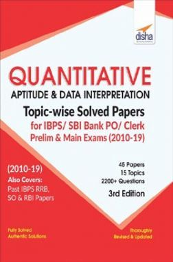 Quantitative Aptitude & Data Interpretation Topicwise Solved Papers For IBPS/ SBI Bank PO/ Clerk Prelim & Main Exam (2010-19) 3rd Edition