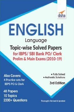 English Language Topicwise Solved Papers For IBPS/ SBI Bank PO/ Clerk Prelim & Main Exam (2010-19) 3rd Edition