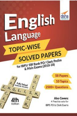 English Language Topic-Wise Solved Papers For IBPS/ SBI Bank PO/ Clerk Prelim & Main Exams (2010-20) 4th Edition