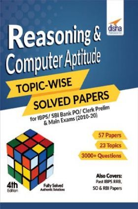 Reasoning & Computer Aptitude Topic-Wise Solved Papers For IBPS/ SBI Bank PO/ Clerk Prelim & Main Exams (2010-20) 4th Edition