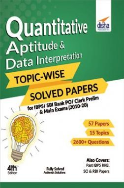 Quantitative Aptitude & Data Interpretation Topic-Wise Solved Papers For IBPS/ SBI Bank PO/ Clerk Prelim & Main Exams (2010-20) 4th Edition