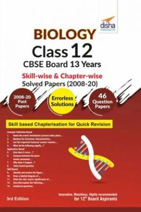 Biology Class 12 CBSE Board 13 Years Skill-Wise & Chapter-Wise Solved Papers (2008 - 20) 3rd Edition