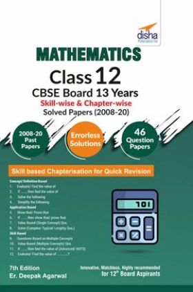 Mathematics Class 12 CBSE Board 13 Years Skill-Wise & Chapter-Wise Solved Papers (2008 - 20) 7th Edition