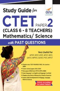 Study Guide For CTET Paper 2 (Class 6 - 8 Teachers) Mathematics/ Science With Past Questions