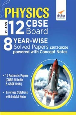 Physics Class 12 CBSE Board 8 Year-Wise (2013 - 2020) Solved Papers powered With Concept Notes